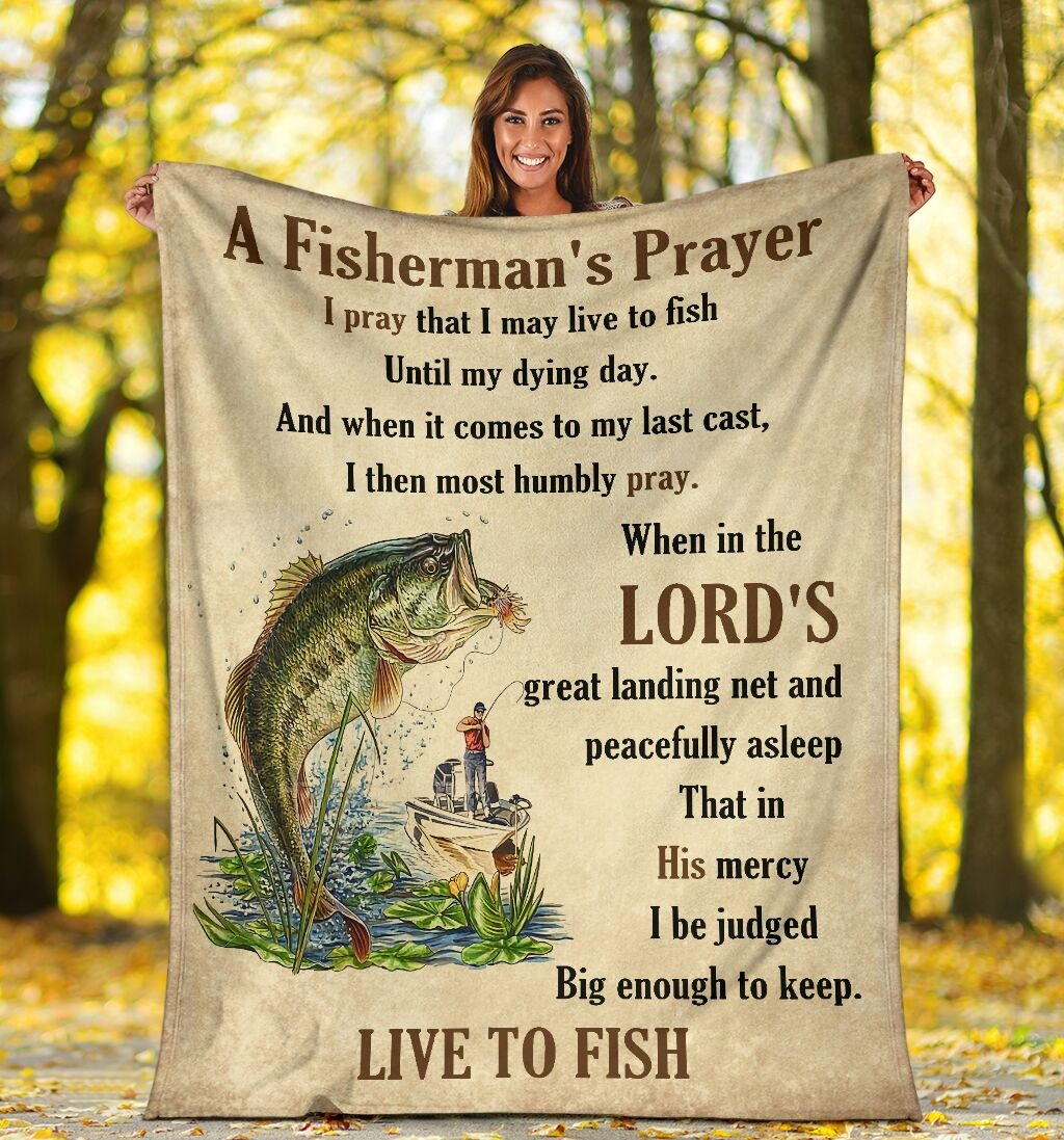 A Fisherman's Prayer I Pray That I May Live To Fish Until My Dying Day Live To Fish Fleece Blanket 1