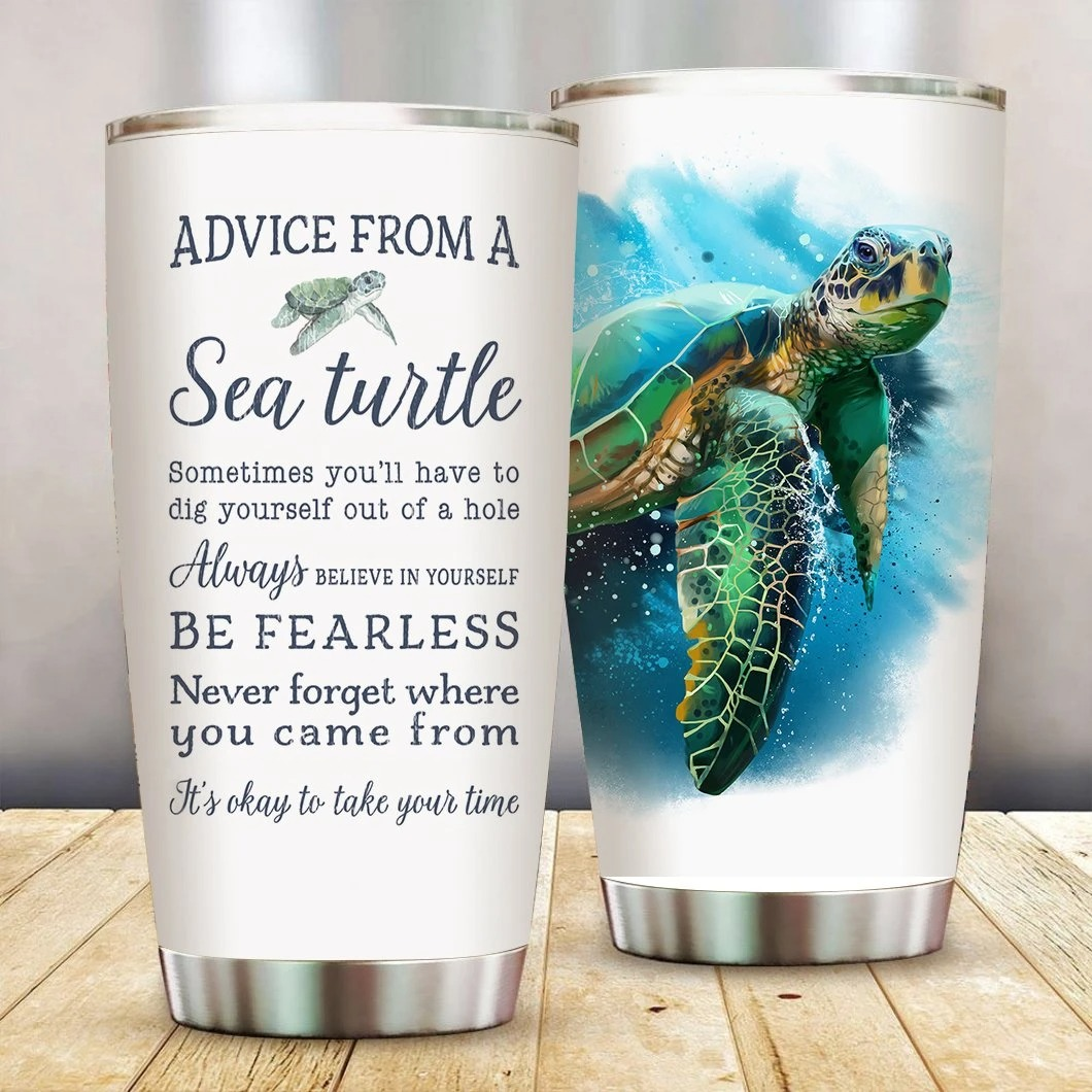 Advice From A Sea Turtle Be Fearless Never Forget Where You Came From Tumbler 1
