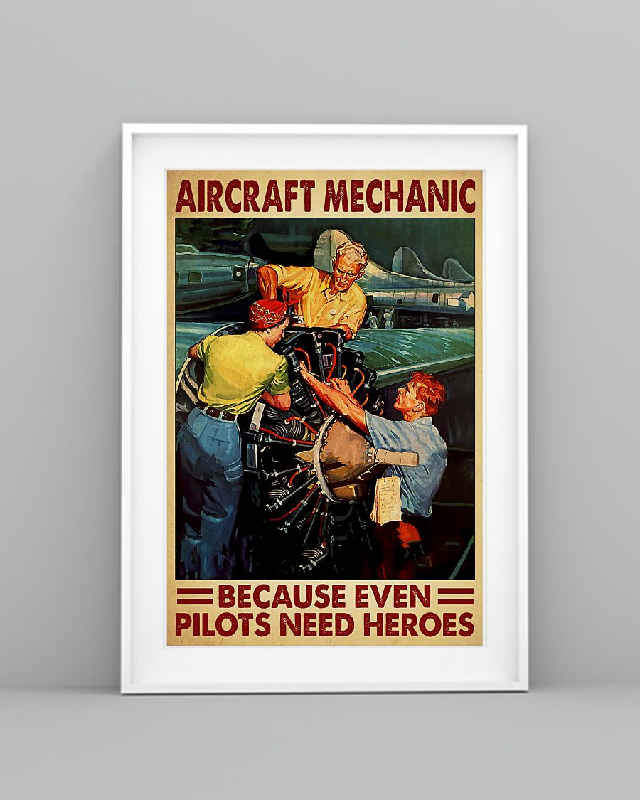 Aircraft Mechanic Because Even Pilots Need Heroes Poster 1