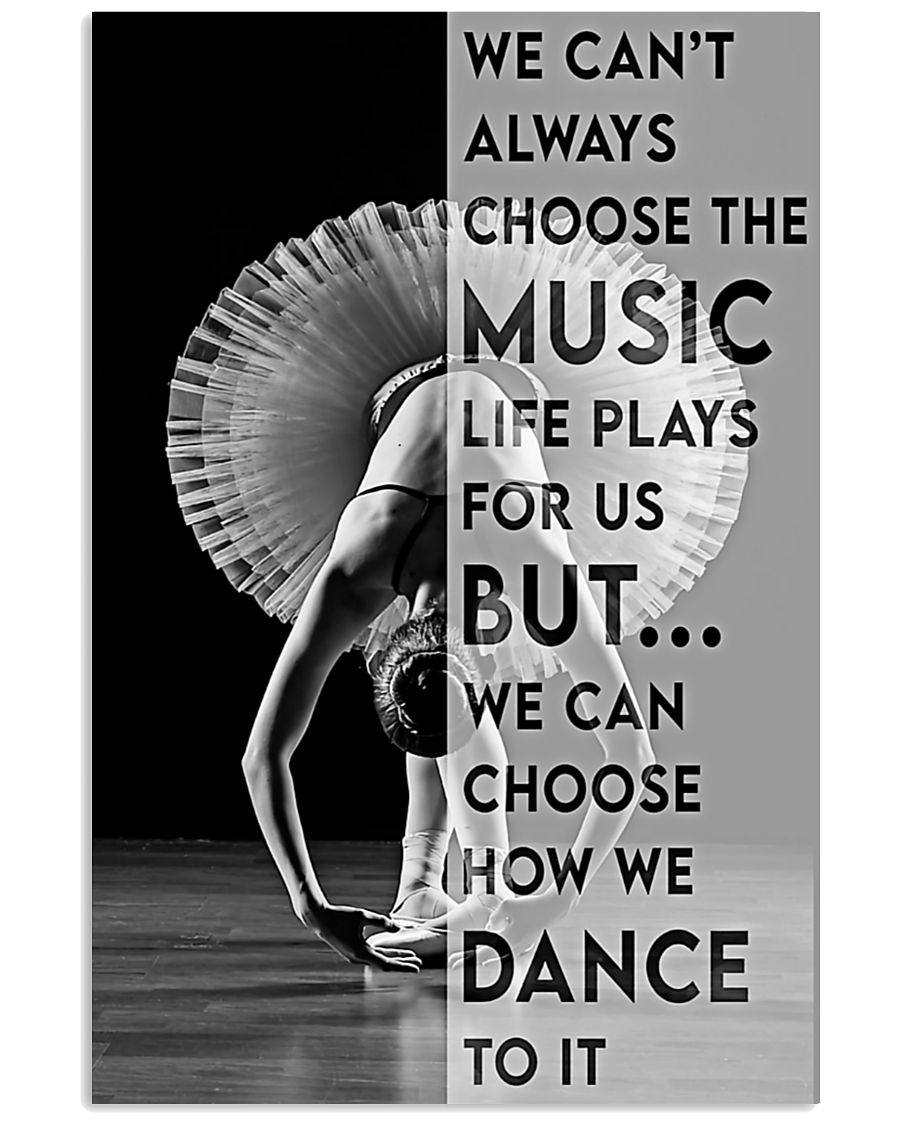 Ballet Dancer We Can't Always Choose The Music Life Plays For Us But We Can Choose How We Dance To It Poster 2