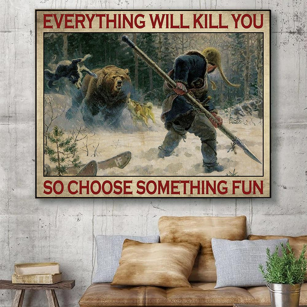 Bear hunting Everything will kill you so choose something fun vintage poster 2