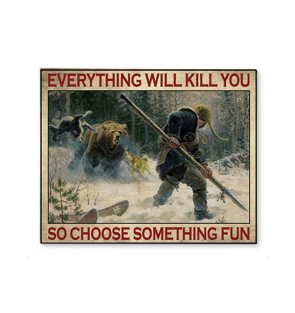 Bear hunting Everything will kill you so choose something fun vintage poster