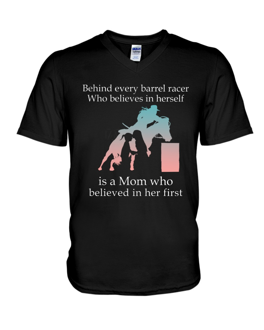 Behind Every Barrel Racer Who Believes In Herself Is A Mom Who Believed In Her First v-neck