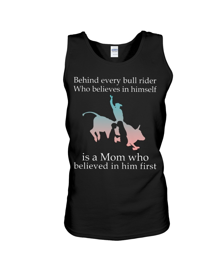 Behind Every Bull Rider Who Believes In Himself Is A Mom Who Believed In Him First Tank top