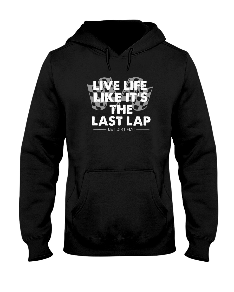 Car Racing Live Life Like It's The Last Lap hoodie