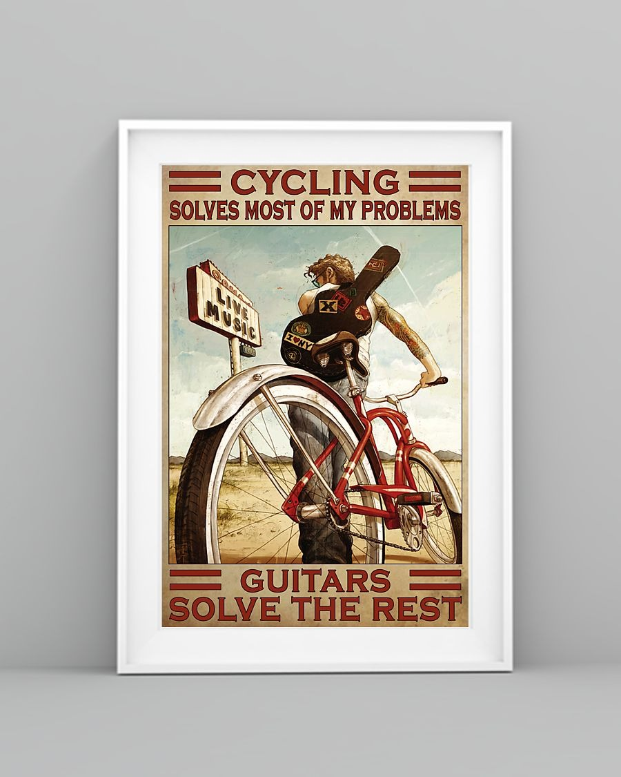Cycling Solve Most Of My Problems Guitars Solve The Rest Poster7