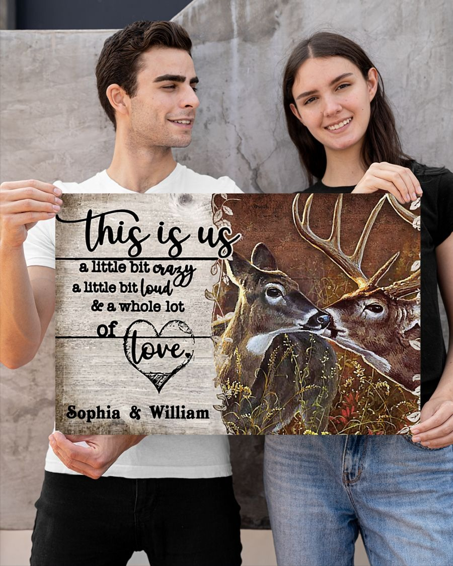 Deer This Is Us A Little Bit Crazy A Little Bit Loud And A Whole Lot Of Love Personalized Poster2