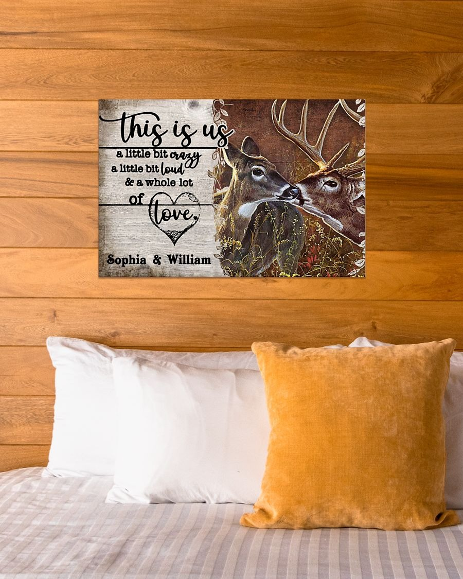 Deer This Is Us A Little Bit Crazy A Little Bit Loud And A Whole Lot Of Love Personalized Poster4