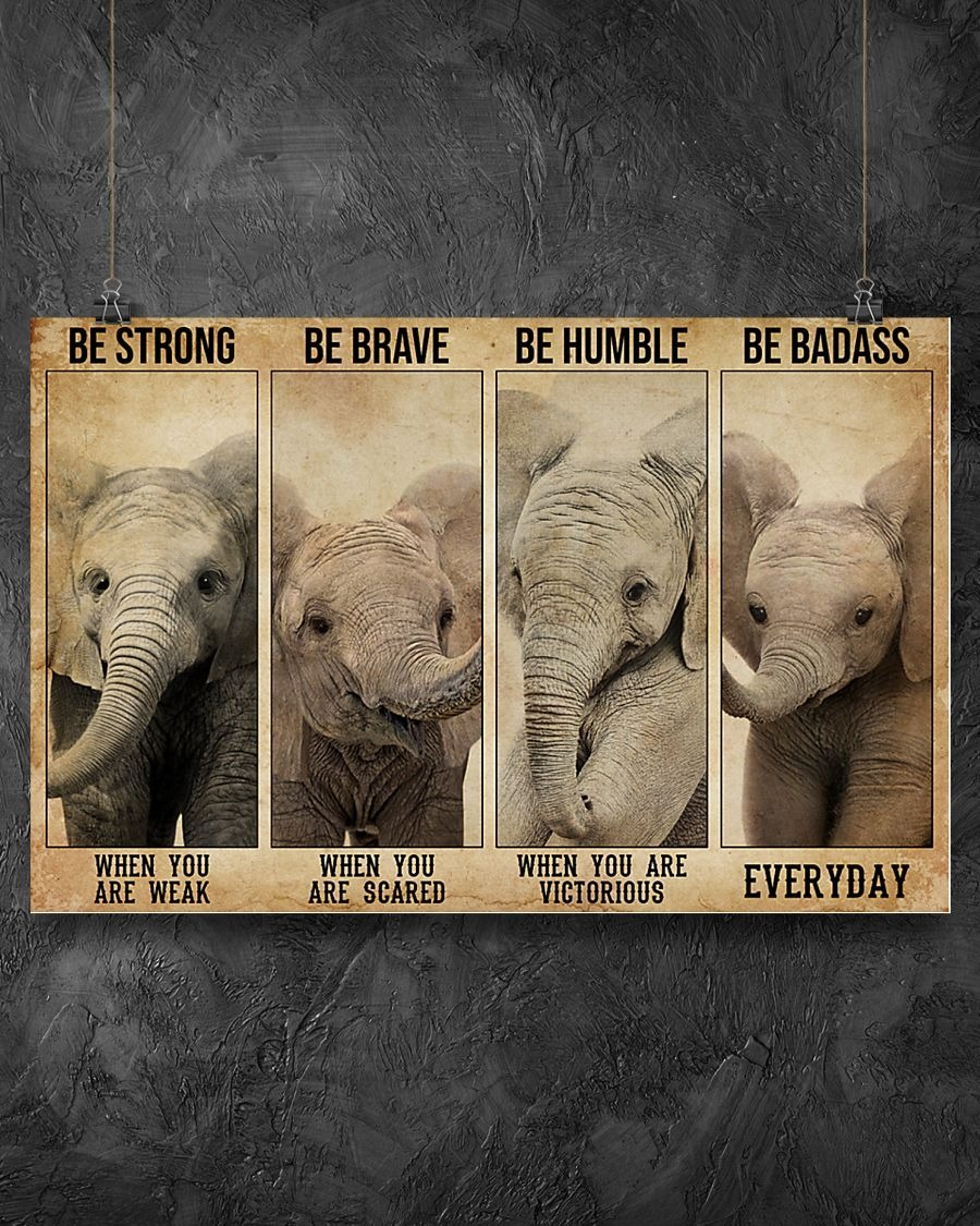 Element Be Strong When You Are Weak Be Brave When You Are Scared Be Humble When You Are Victorious Be Badass Everyday Poster1