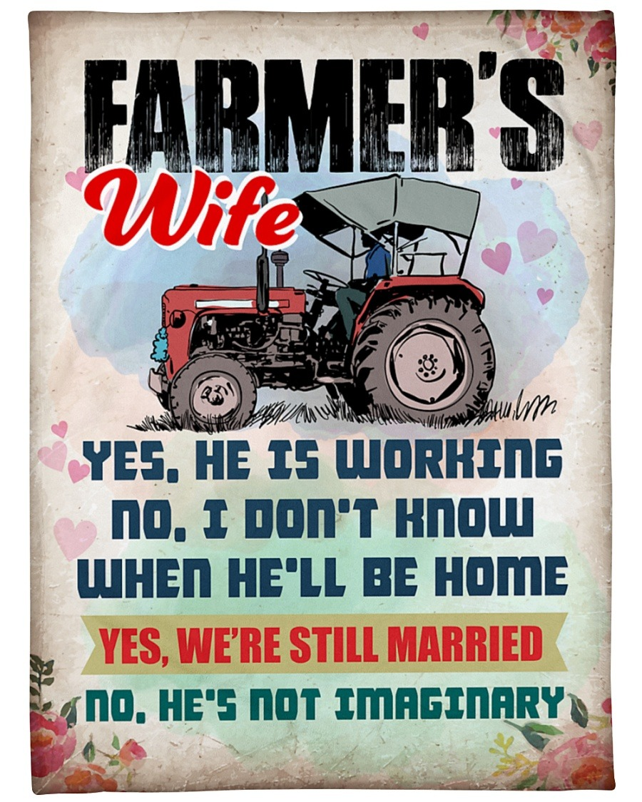 Farmer's Wife Yes He Is Working No I Don't Know When He'll Be Home Yes We're Still Married No He's Not Imaginary Fleece Blanket