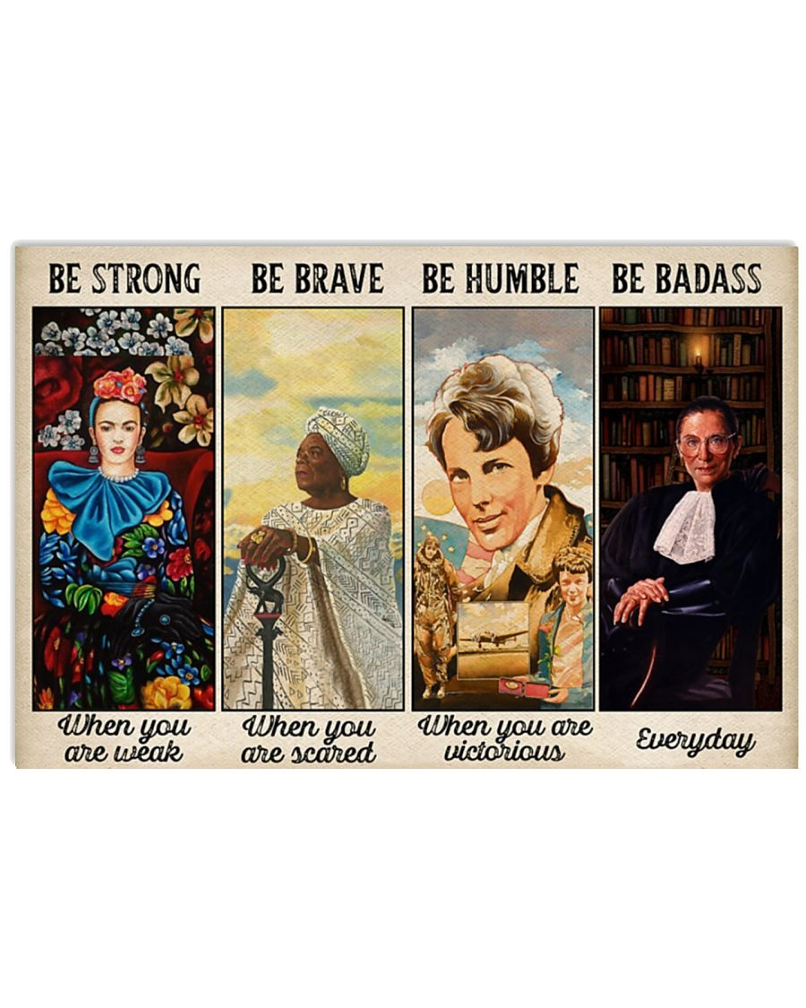 Feminist Be Strong When You Are Weak Be Brave When You Are Scared Be Humble When You Are Victorious Be Badass Everyday Poster