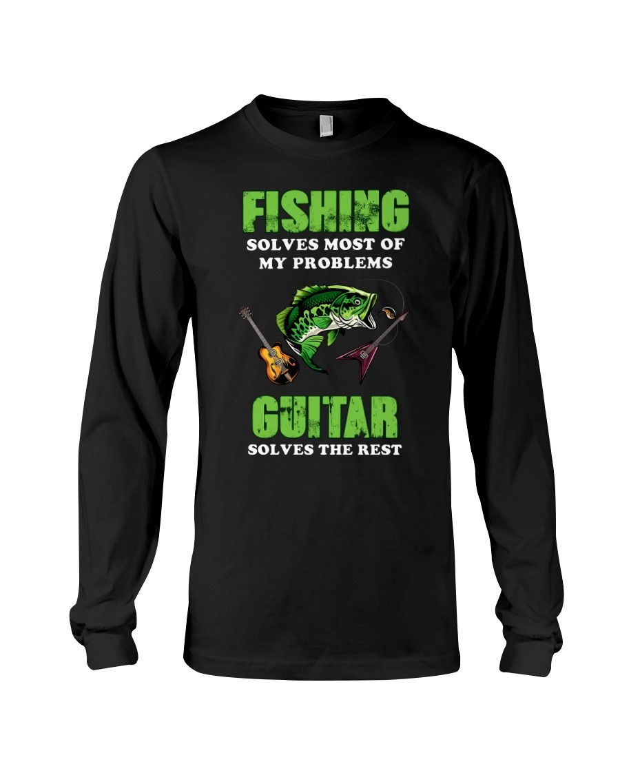 Fishing Solves Most Of My Problems Guitar Solves The Rest Long sleeve
