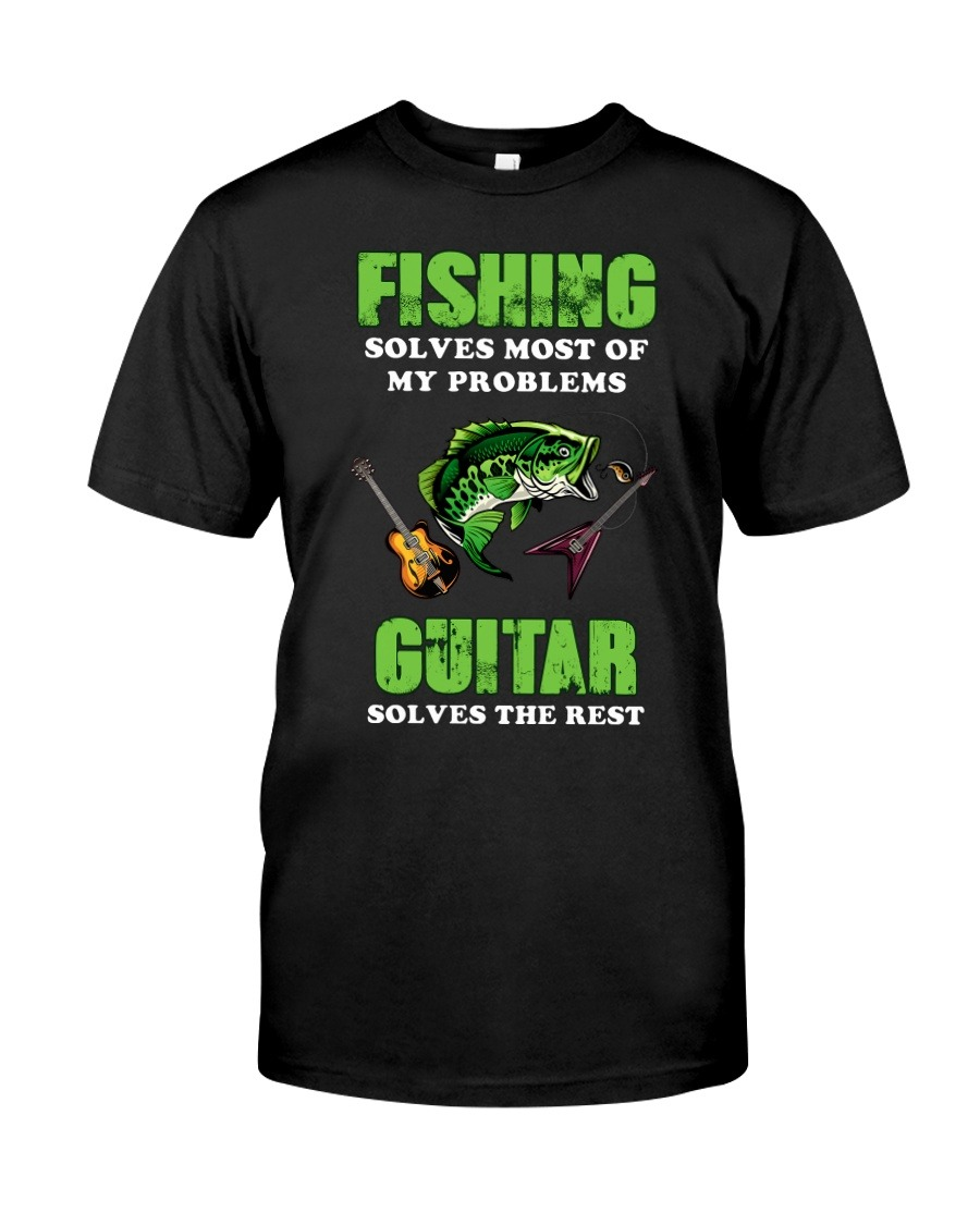 Fishing Solves Most Of My Problems Guitar Solves The Rest T-Shirt