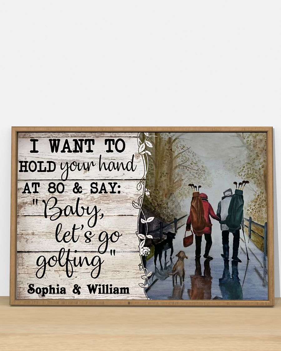 Golf I Want To Hold Your Hand At 80 And Say Baby Let's Go Golfing Personalized Poster 2