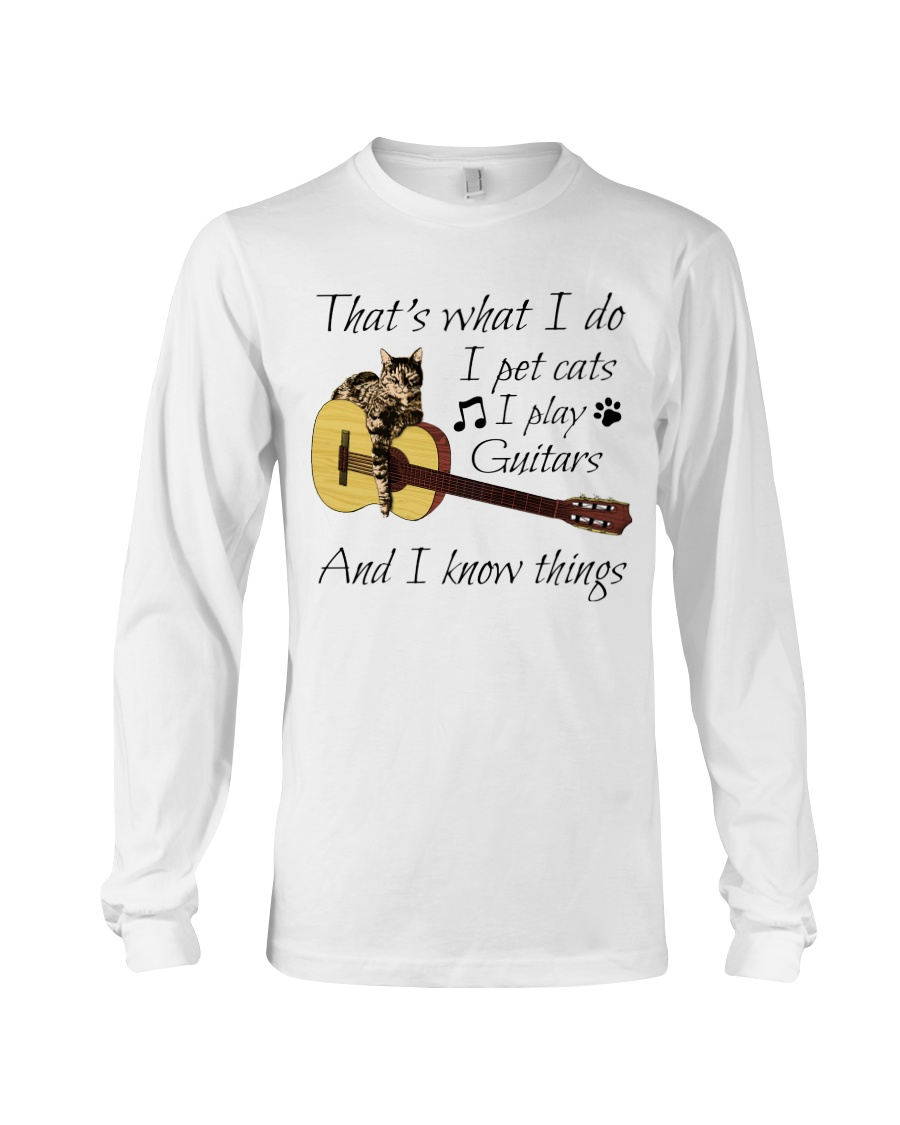 Guitar - That's What I Do I Pet Cats I Play Guitars And I Know Things long sleeve