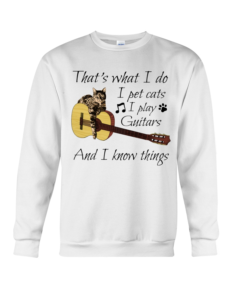 Guitar - That's What I Do I Pet Cats I Play Guitars And I Know Things sweatshirt