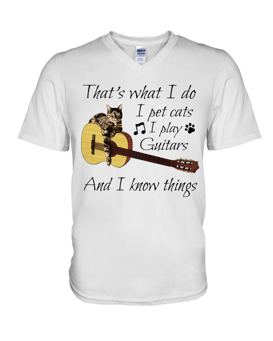 Guitar - That's What I Do I Pet Cats I Play Guitars And I Know Things v-neck