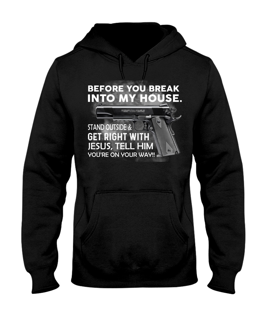 Gun Before you break into my house Stand outside and get right with Jesus Tell him You're on your way hoodie