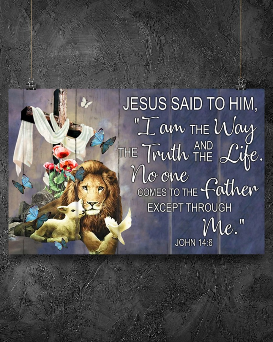 I Am The Way And The Truth And The Life No One Comes To The Father Except Through Me Jesus Poster4