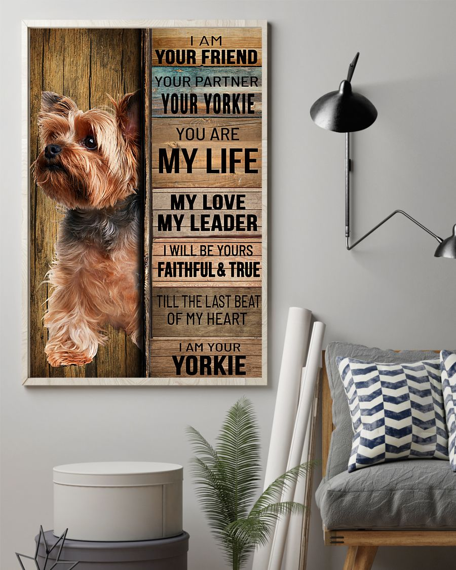 I Am Your Friend I Am Your Yorkie You Are My Life My Love My Leader Yorkshire Terrier Poster 1