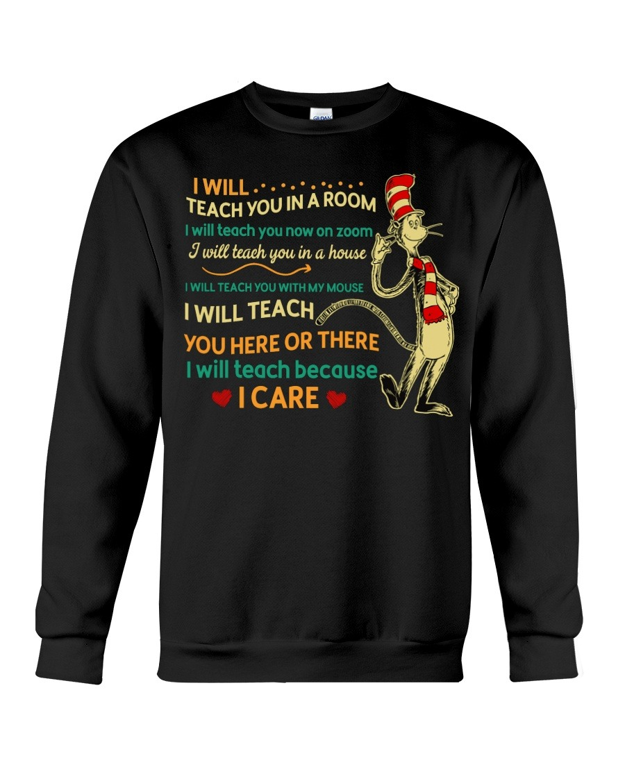 I Will Teach You Win In A Room I Will Teach You Here Or There I Will Teach Because I Care SweatShirt