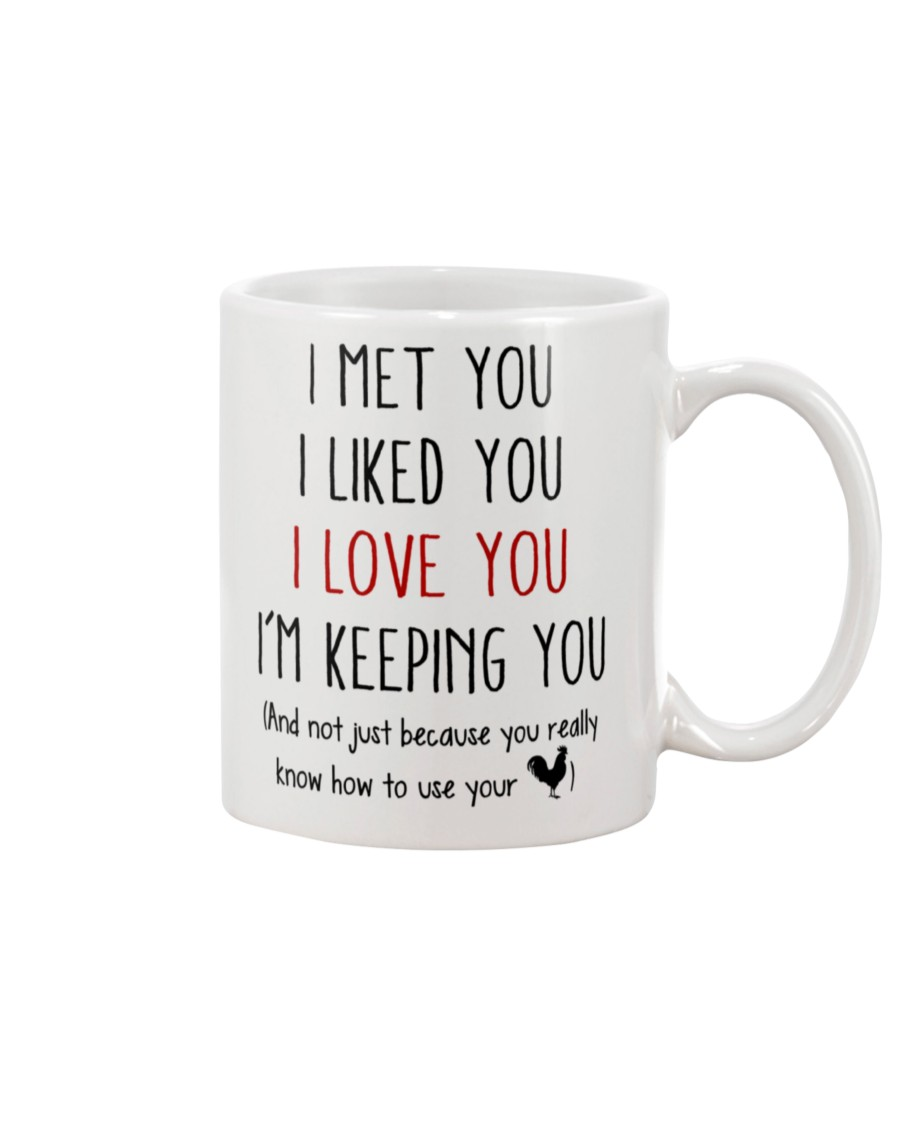 I met you I liked you I love you I'm keeping you And not just because you really know how to use your cock coffee mug 1