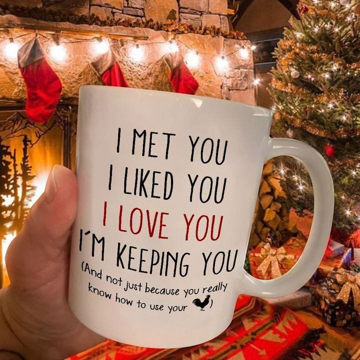 I met you I liked you I love you I'm keeping you And not just because you really know how to use your cock coffee mug
