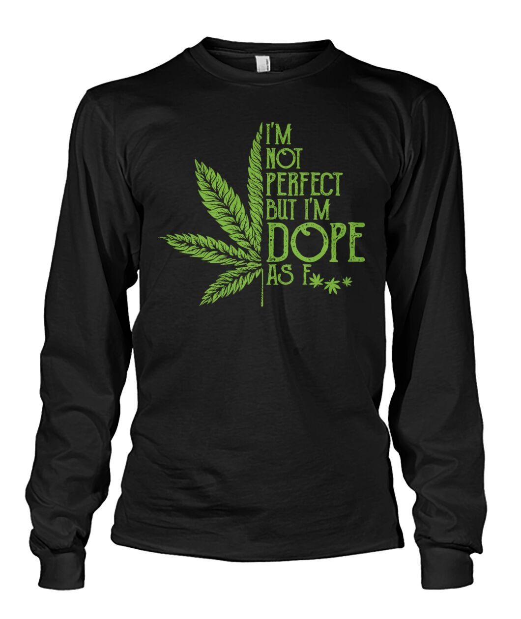 I'm Not Perfect But I'm Dope As Fuck Weed long sleeve
