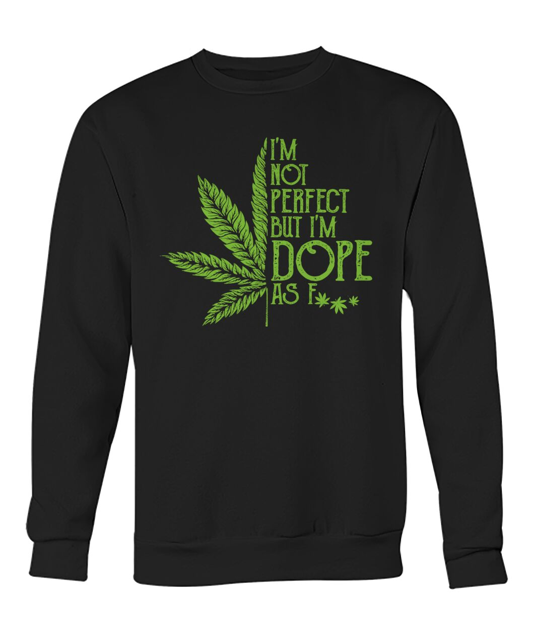 I'm Not Perfect But I'm Dope As Fuck Weed sweatshirt