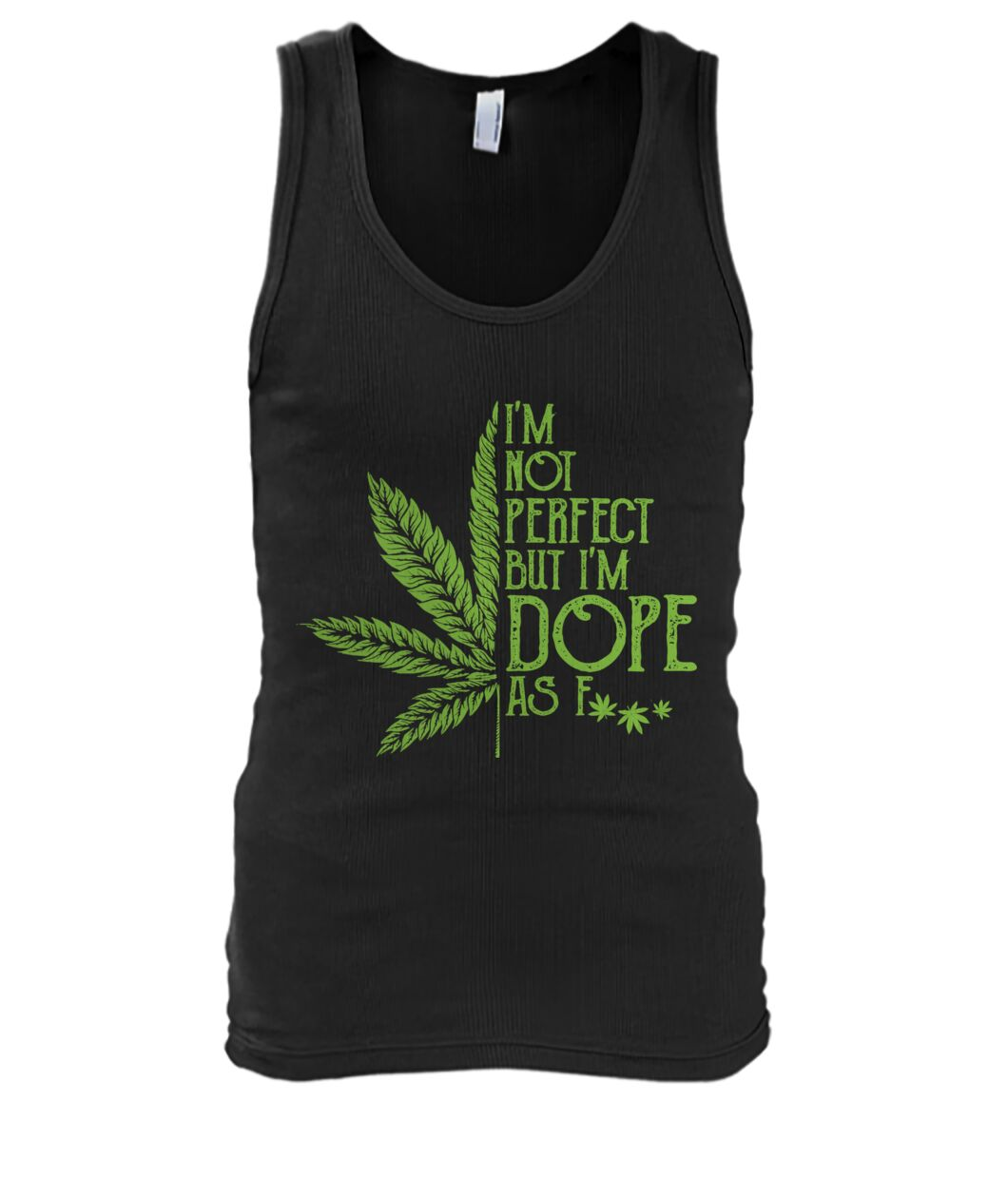 I'm Not Perfect But I'm Dope As Fuck Weed tank top
