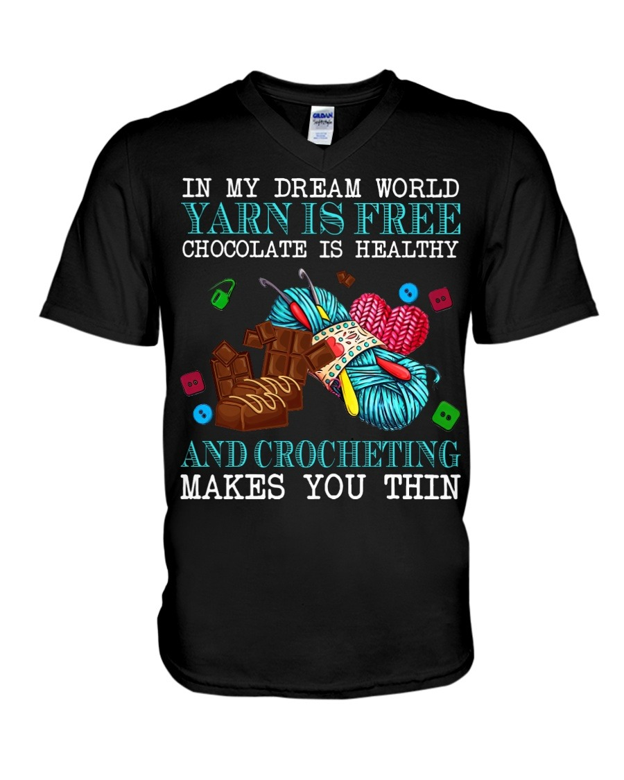 In My Dream World Yarn Is Free Chocolate Is Healthy And Crocheting Makes You Thin V-neck
