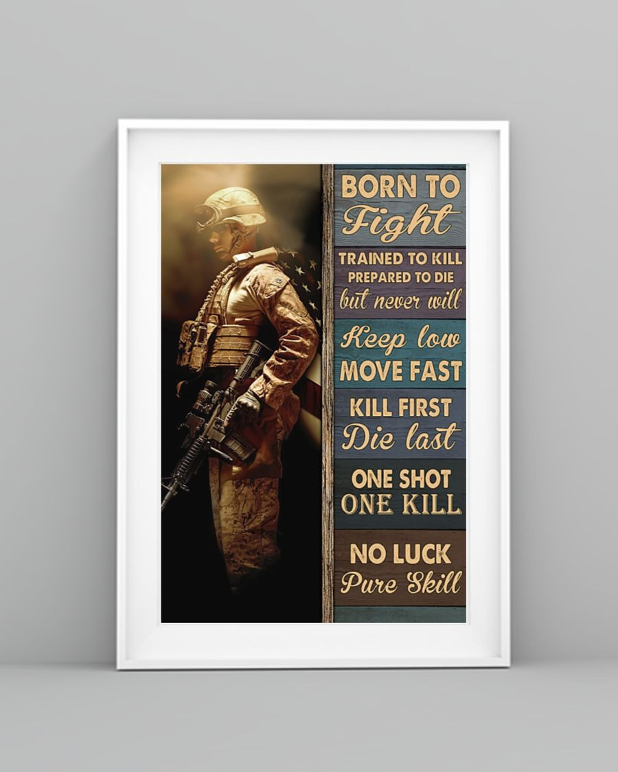 MIlitary Born To Fight Trained To Kill Prepared To Die But Never Will Poster3