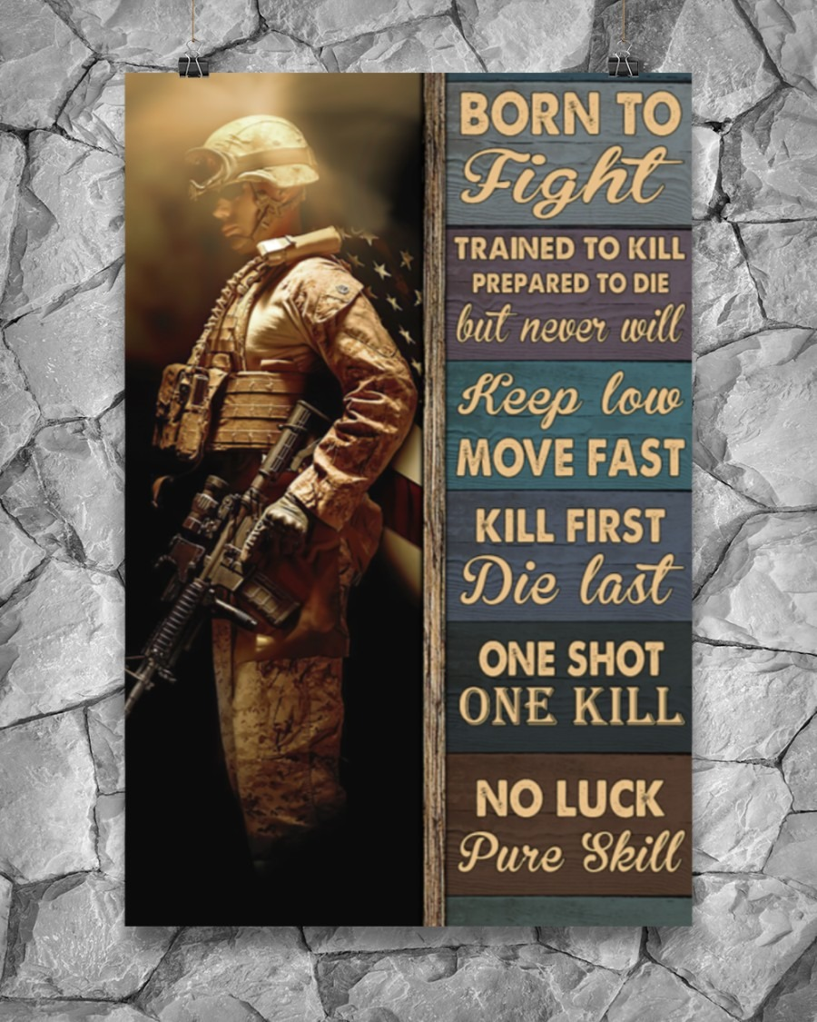 MIlitary Born To Fight Trained To Kill Prepared To Die But Never Will Poster5