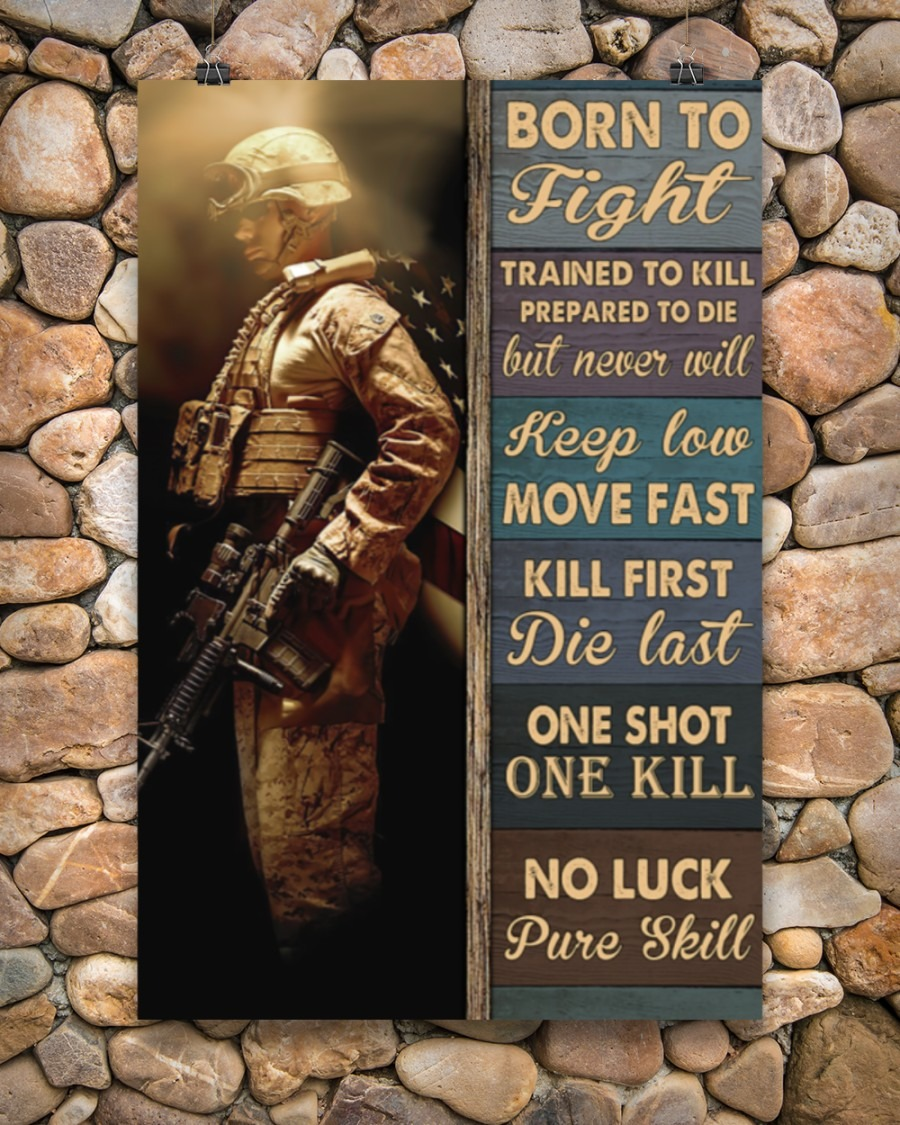 MIlitary Born To Fight Trained To Kill Prepared To Die But Never Will Poster6