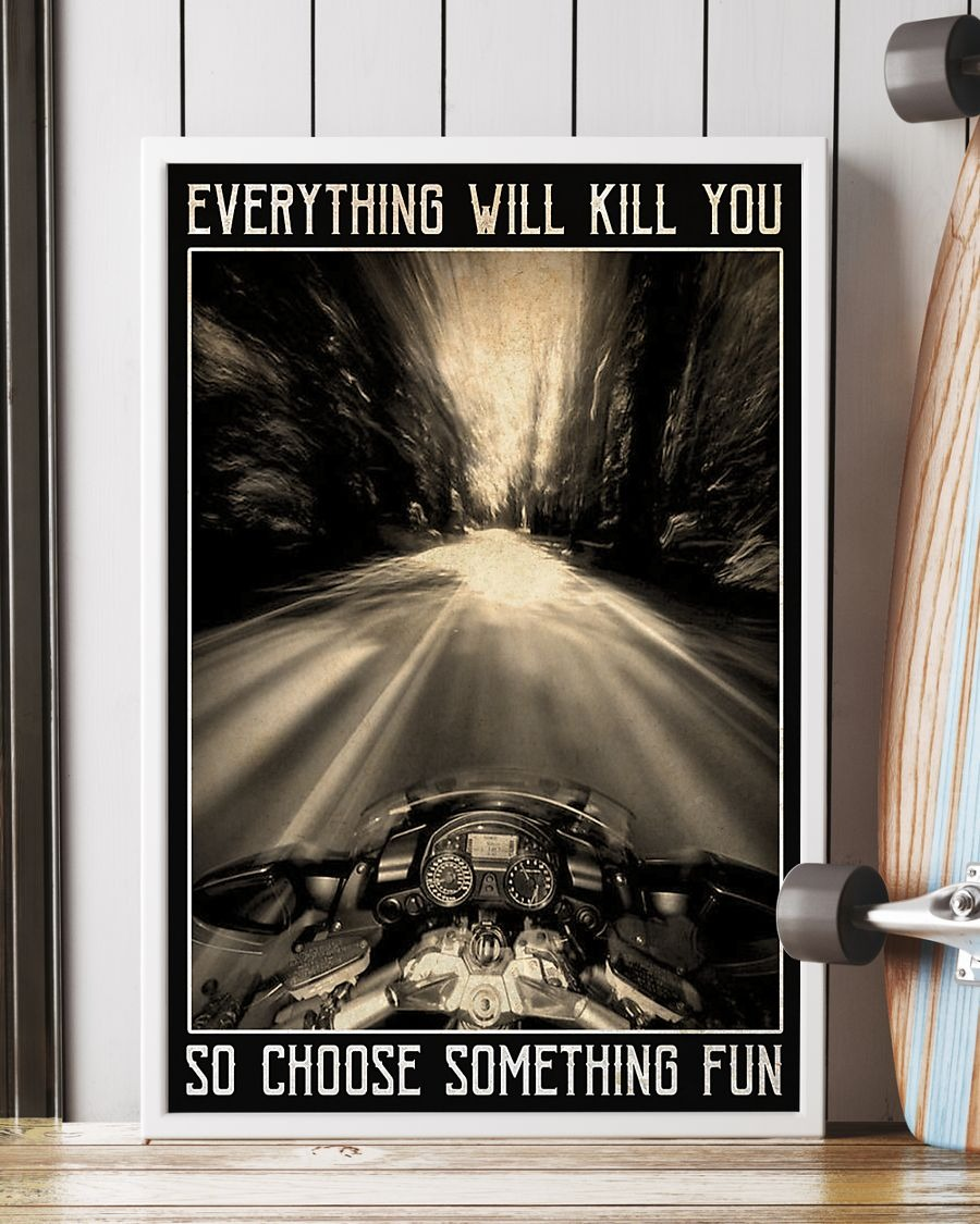 Motorcycles Everything Will Kill You So Choose Something Fun Poster2