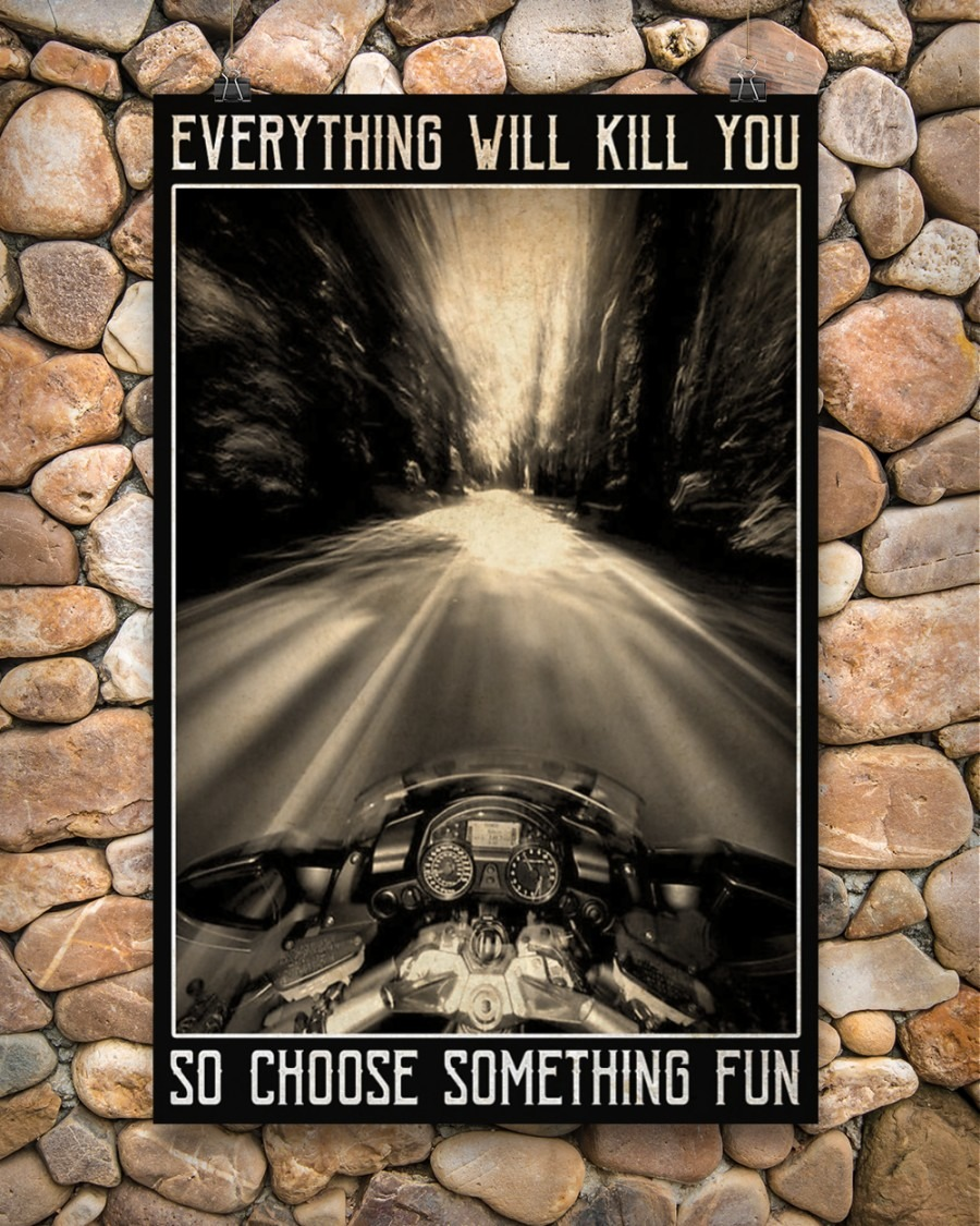 Motorcycles Everything Will Kill You So Choose Something Fun Poster3