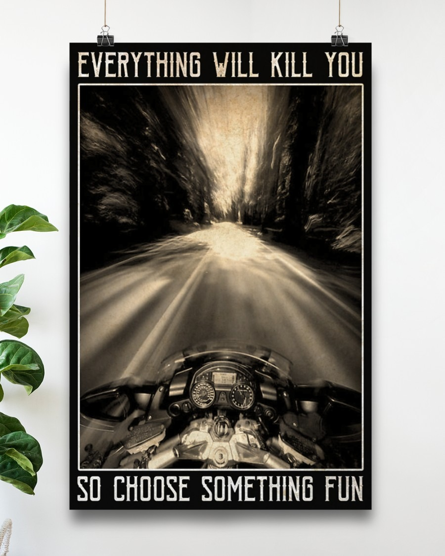 Motorcycles Everything Will Kill You So Choose Something Fun Poster5