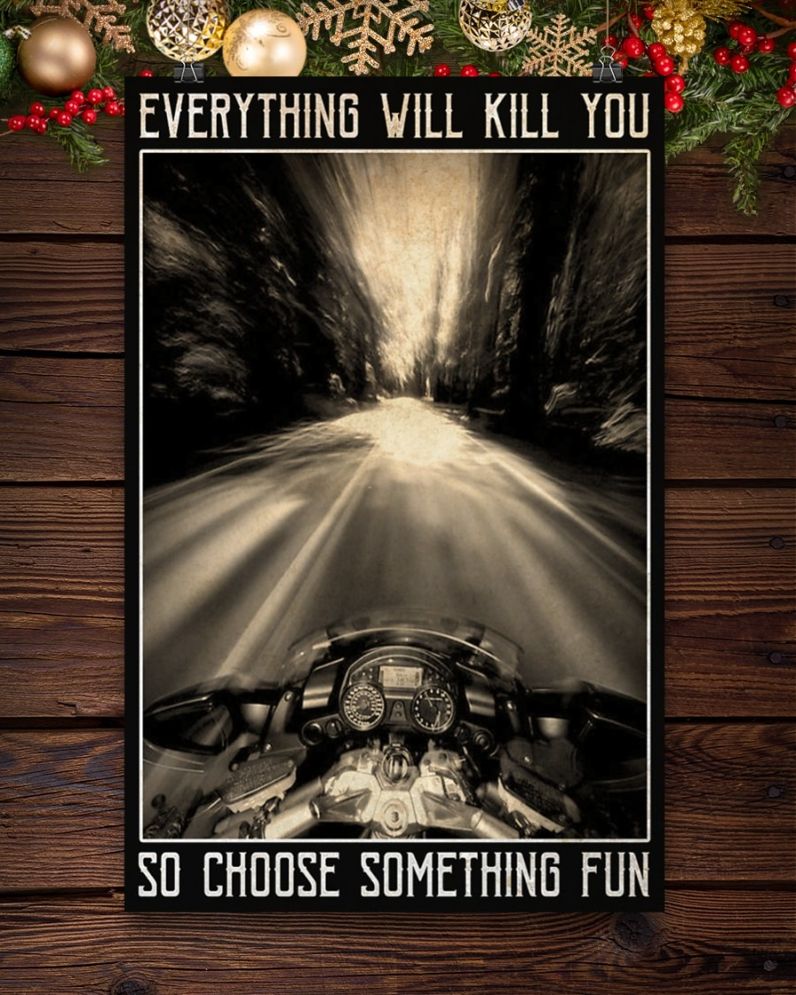 Motorcycles Everything Will Kill You So Choose Something Fun Poster7