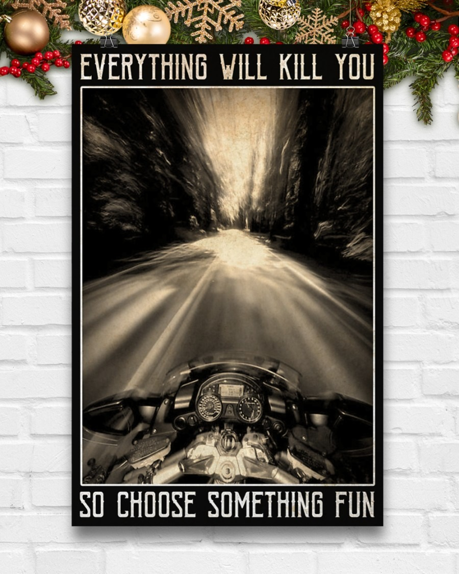 Motorcycles Everything Will Kill You So Choose Something Fun Poster8
