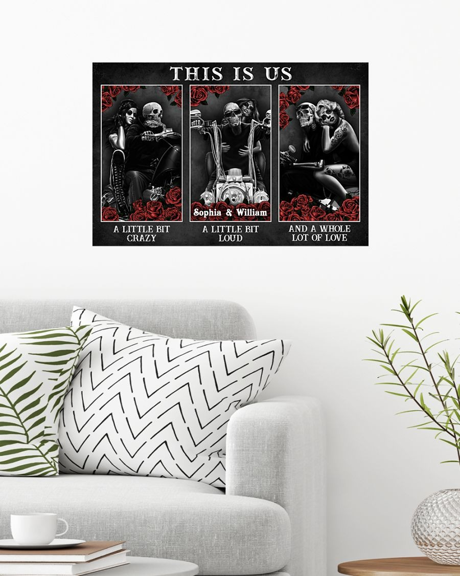Motorcycling Skeleton This Is Us A Little Bit Crazy A Little Bit Loud And A Whole Lot Of Love Personalized Poster1