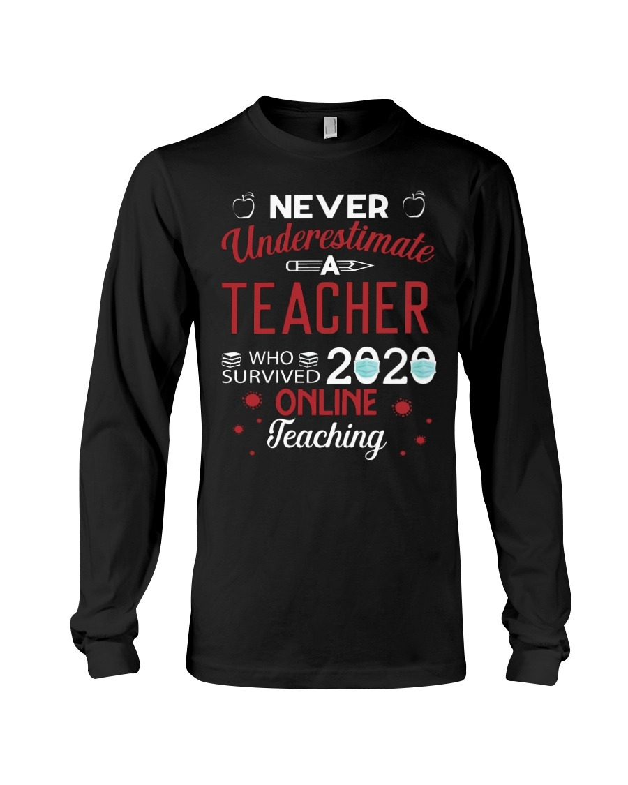 Never Underestimate A Teacher Who Survived 2020 Online Teaching Long sleeve