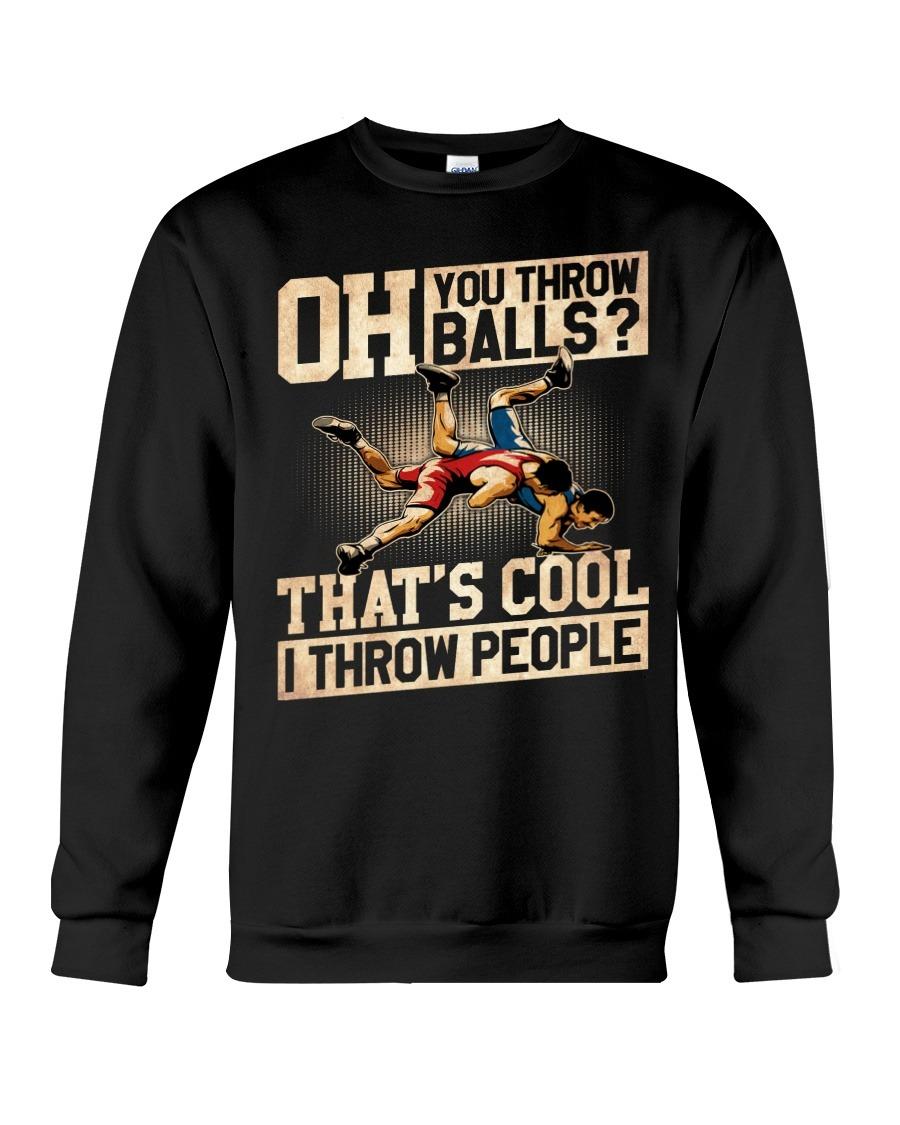Oh You Throw Balls That's Cool I Throw People SweatShirt
