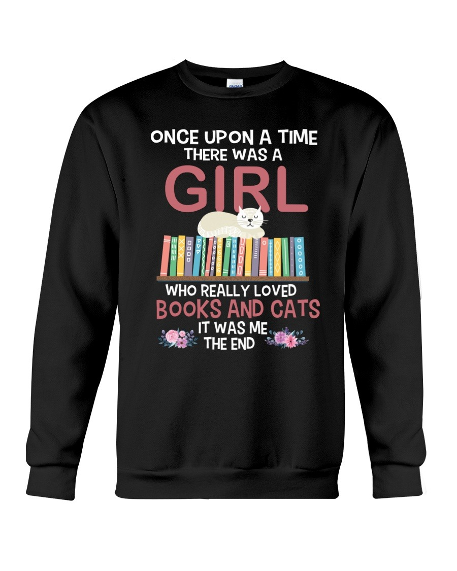 Once Upon A Time There Was A Girl Who Really Loved Books And Cats It Was Me SweatShirt