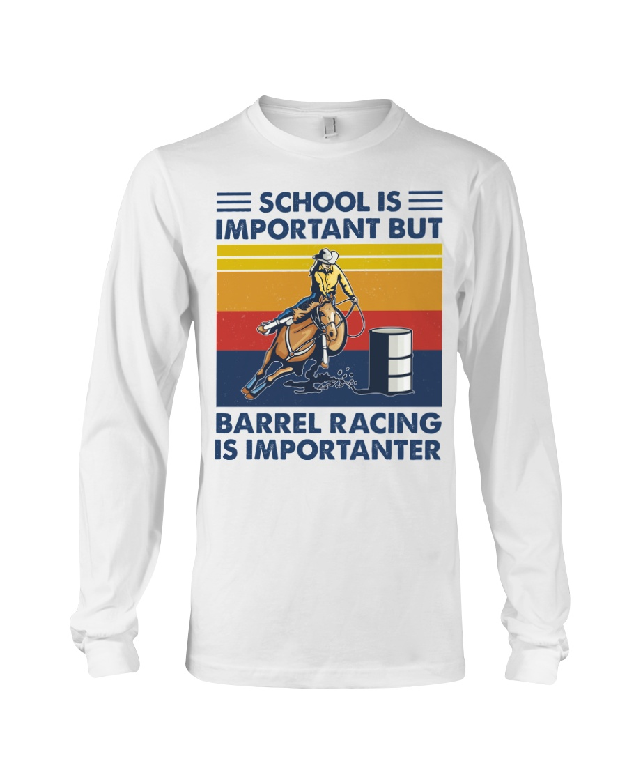 School Is Important But Barrel Racing Is Importanter long sleeve