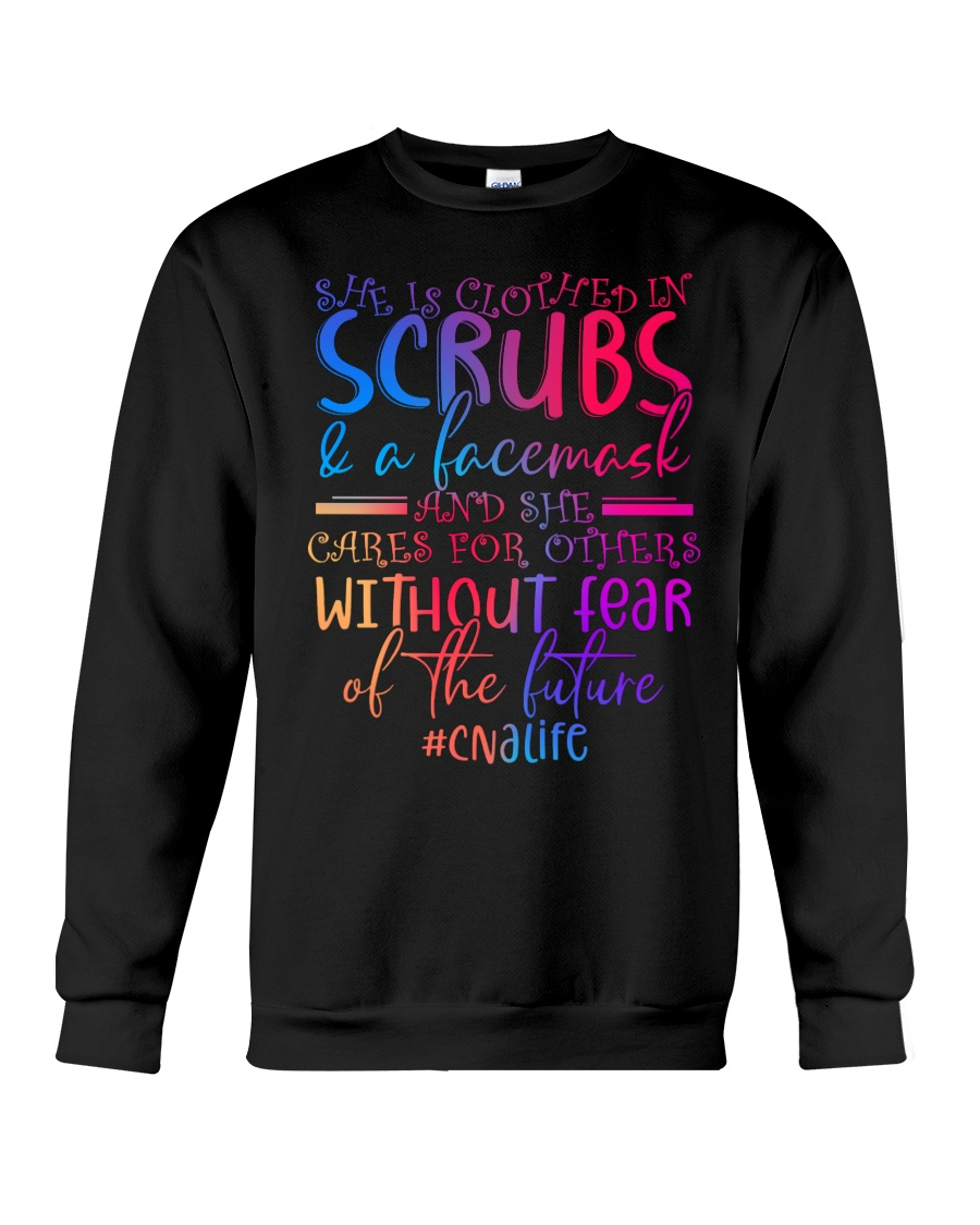 She Is Clothed In Scrubs And A Face Mask And She Cares For Others Without Fear Of The Future sweatshirt
