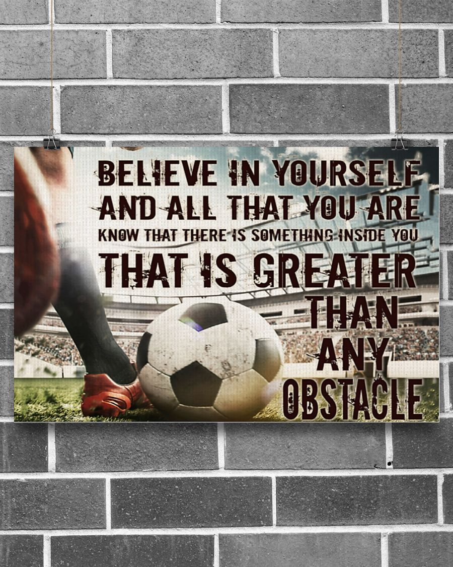 Soccer Believe In Yourself And All That You Are Know That There Is Something Inside You That Is Greater Than Any Obstacle Poster 1