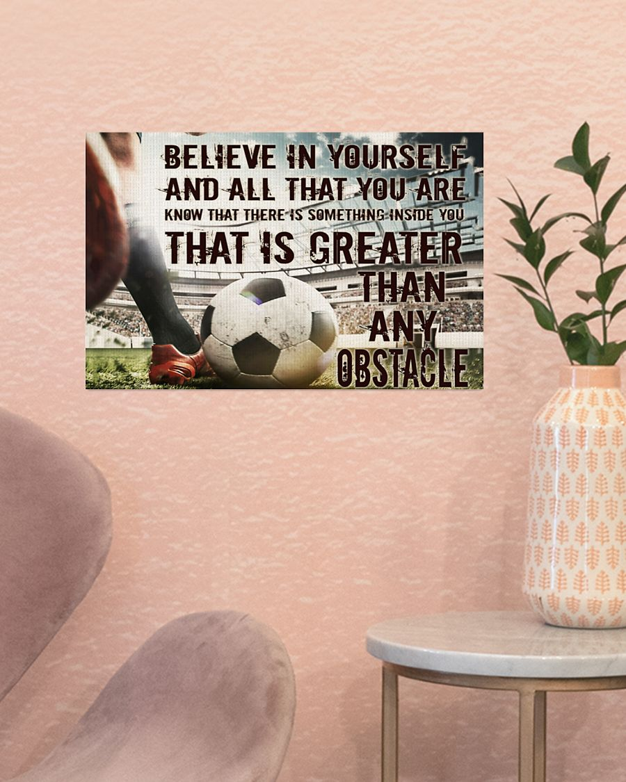 Soccer Believe In Yourself And All That You Are Know That There Is Something Inside You That Is Greater Than Any Obstacle Poster 2
