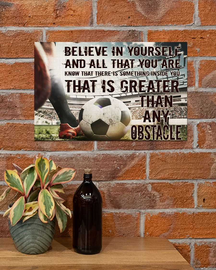 Soccer Believe In Yourself And All That You Are Know That There Is Something Inside You That Is Greater Than Any Obstacle Poster 4