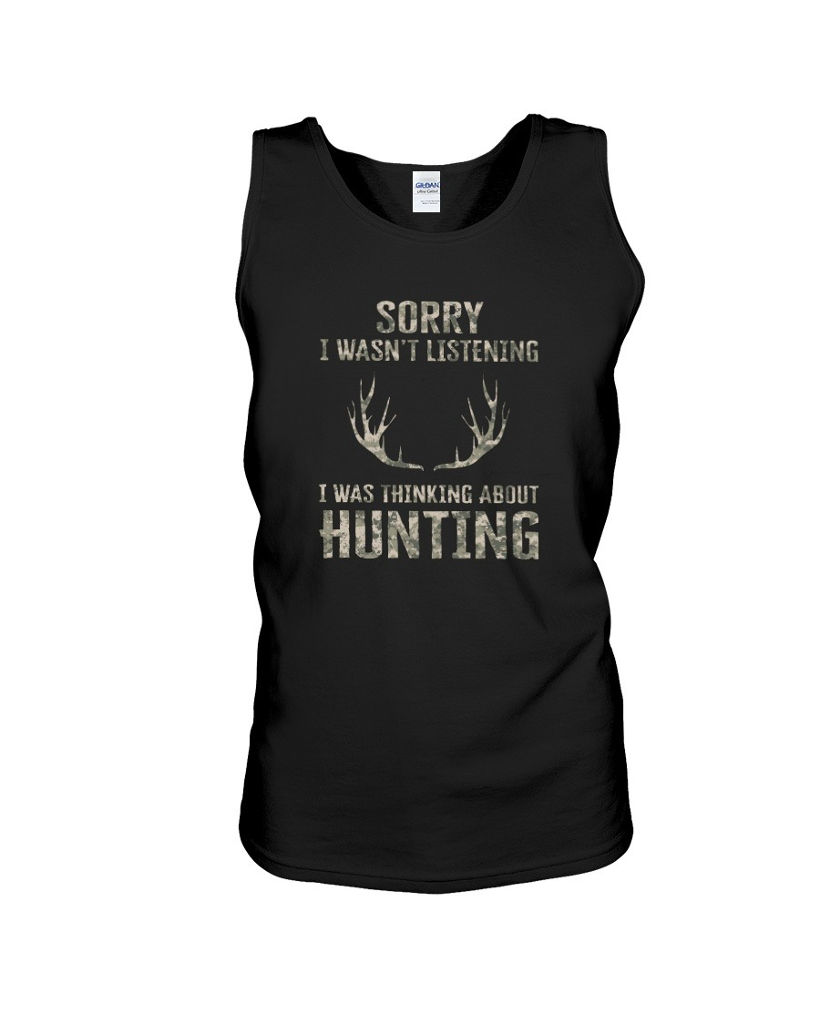 Sorry I Wasn't Listening I Was Thinking About Hunting Tank top