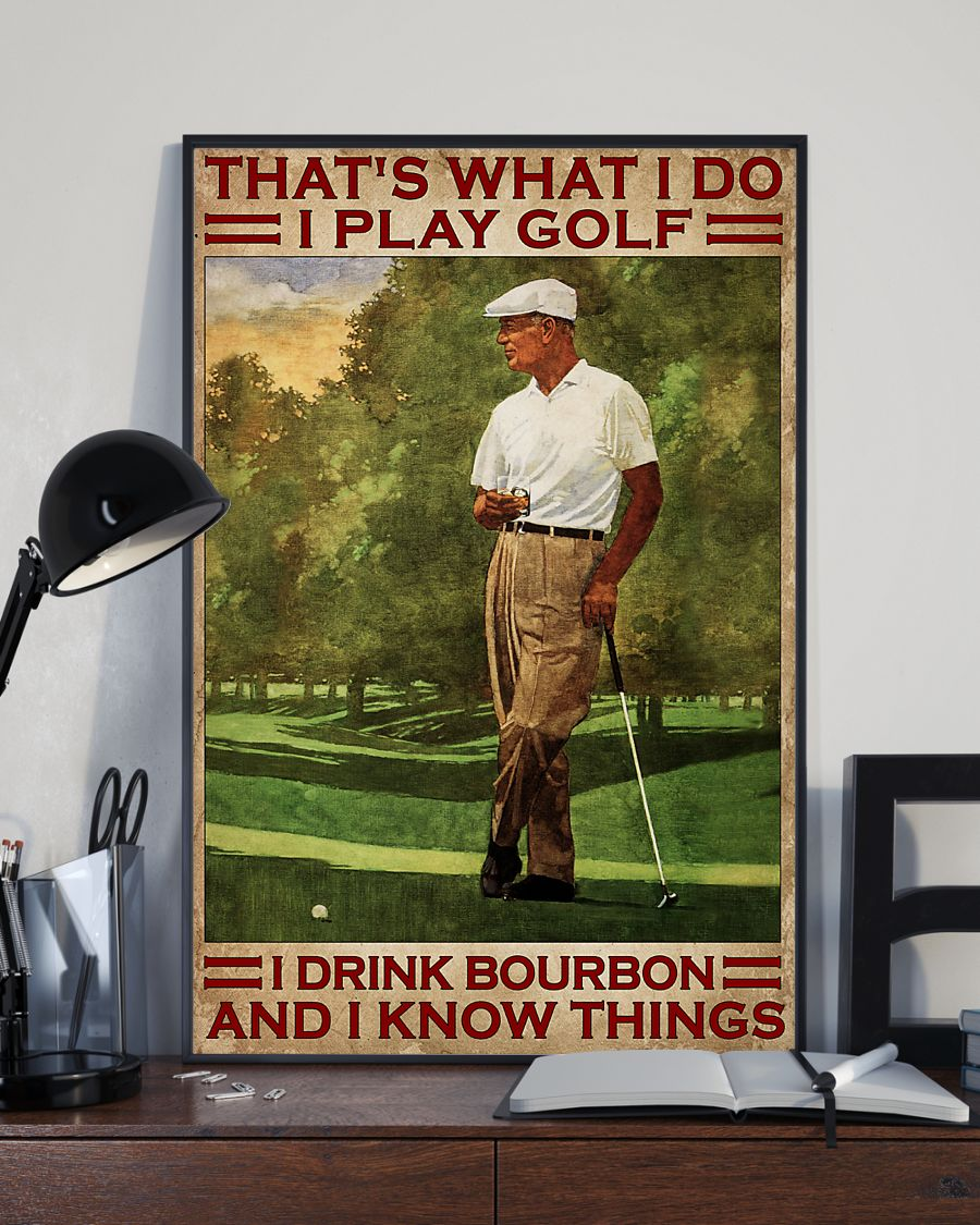 That's What I Do I Play Golf I Drink Bourbon And I Know Things Vintage Poster 3